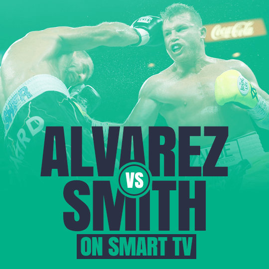 Watch Canelo Alvarez vs Callum Smith on Smart TV