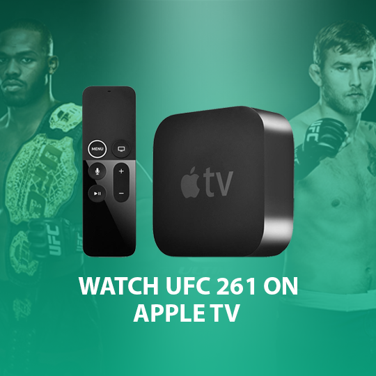 Watch UFC 261 on Apple TV Live Anonymously