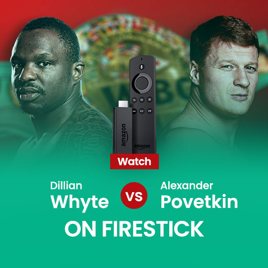 Watch Dillian Whyte vs Alexander Povetkin on Firestick