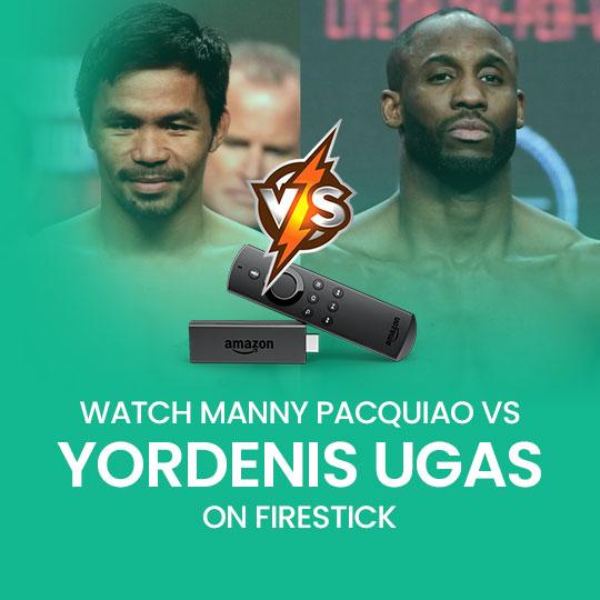 Watch Yordenis Ugas vs. Manny Pacquiao on Firestick