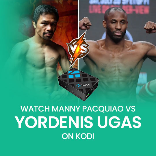 Watch Yordenis Ugas vs. Manny Pacquiao on Kodi