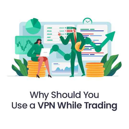 Why Should You Use a VPN While Trading?